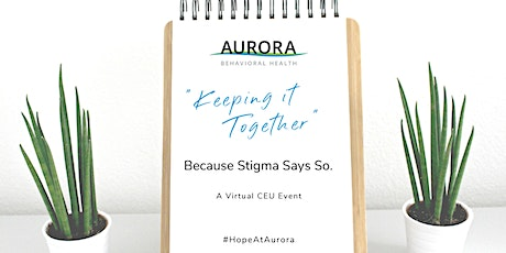 "Virtual CEU  Event -""Keeping it Together"" Because Stigma Says So. tickets"