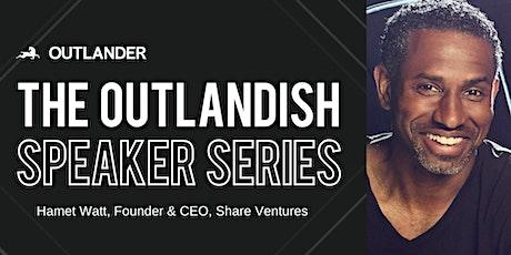 The Outlandish Speaker Series: Hamet Watt,  Share Ventures tickets