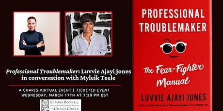 PROFESSIONAL TROUBLEMAKER: LUVVIE AJAYI JONES WITH MYLEIK TEELE tickets
