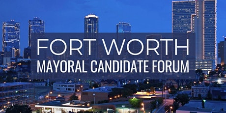 Fort Worth Mayoral Candidate Forum tickets