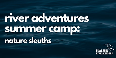 River Adventures Summer Camp - Nature Sleuths tickets
