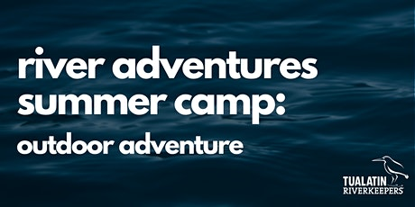 River Adventures Summer Camp - Outdoor Adventure tickets