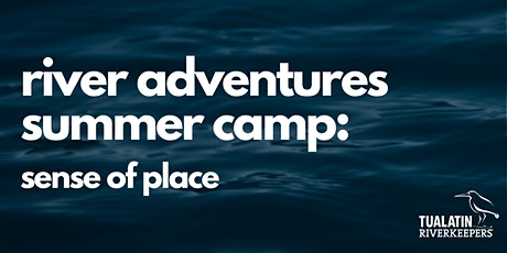 River Adventures Summer Camp - Sense of Place tickets