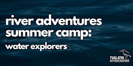 River Adventures Summer Camp - Water Explorers tickets