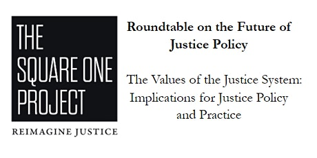 Roundtable on the Future of Justice Policy:The Values of the Justice System tickets