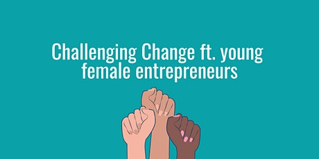 Challenging Change ft. young female entrepreneurs tickets
