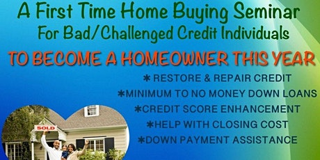 First Time Home Buyers  Seminar  For Bad/Challenged Credit Individuals tickets