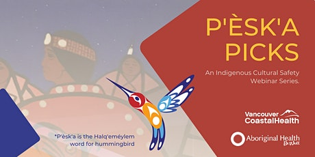 P'èsk'a Picks:Cultural Safety &Humility in Urban Indigenous Health Research tickets