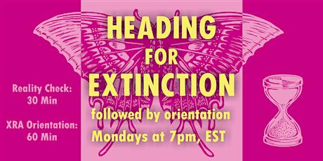 Heading for Extinction Talk, followed by Orientation to XR America* billets