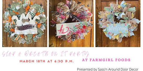 Slap a Wreath on it: Spring Wreath Making Party tickets