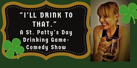 """I'LL DRINK TO THAT"" A St. Patty's Day Drinking Game-Comedy Show tickets"