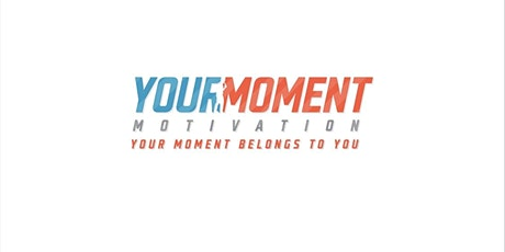 Your Moment Motivation Launch Event tickets