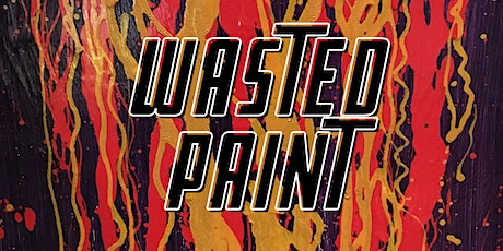 Wasted Paint tickets