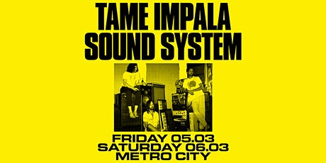 Tame Impala Sound System [Friday Show] @ SNACK tickets