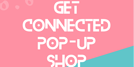 Get Connected Pop Up Shop tickets