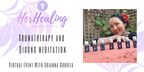 HerHealing Community: Aromatherapy & Qigong Meditation with Arianna Gouveia tickets