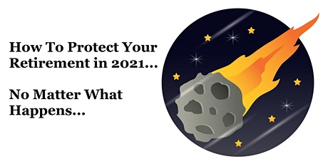 How To Protect Your Retirement in 2021... No Matter What Happens! tickets