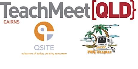 QSITE FNQ Digital Technologies TeachMeet #1 2021 tickets