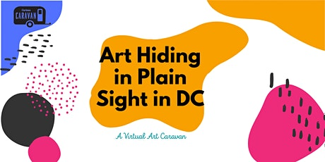 A Virtual Art Caravan: Art Hiding in Plain Sight in DC tickets