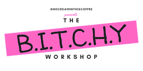 The B.I.T.C.H.Y Workshop (Intentionality) tickets