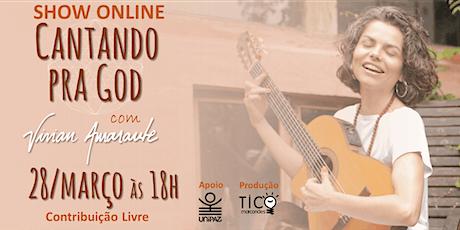 Vivian Amarante cantando PRA GOD - Show Online ingressos