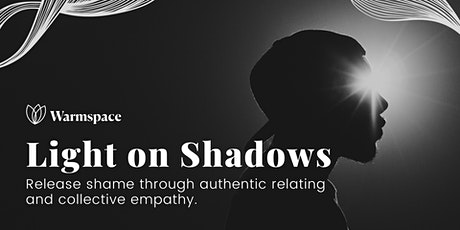 Light on Shadows: Release Shame through Collective Empathy tickets
