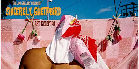 Sincerely, GhettoBird Art Reception (OPENING NIGHT) tickets