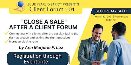 Client Forum 101: Close a Sale After A Client Forum tickets