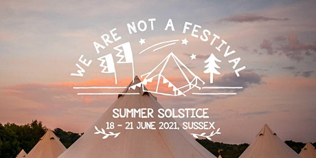 We Are Not A Festival - Summer Solstice 18-21 June 2021 tickets