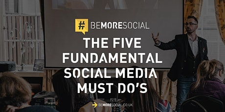 THE FIVE FUNDAMENTAL SOCIAL MEDIA MUST DO'S TO GET MORE CUSTOMERS tickets