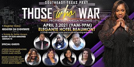 "Southeast Texas Pray!! ""Those Who War!"" tickets"