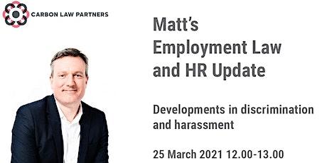 Matt's Employment Law Update: Developments in discrimination and harassment tickets