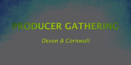 Producer Gathering: Producer Ecology in Devon and Cornwall tickets