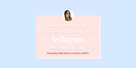 MASTERCLASS: How to enhance your Entrepreneurial Journey using Instagram tickets
