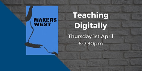 Makers West -  Teaching Digitally tickets