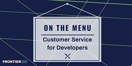 On the Menu: Customer Service for Developers tickets
