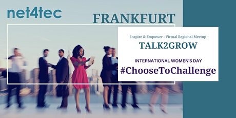 TALK2GROW Frankfurt Meetup - IWD Edition #ChooseToChallenge tickets
