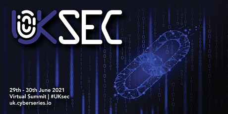 UKsec: Virtual Cyber Security Summit | 29th - 30th June 2021 tickets