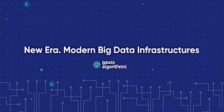A New era. Modern Big Data infrastructures. tickets