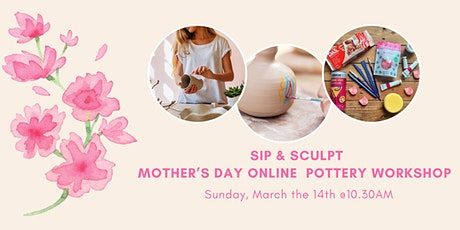 Sip & Sculpt - Mother's Day Pottery Making Event tickets