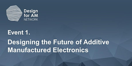 Designing the Future of Additive Manufactured Electronics tickets