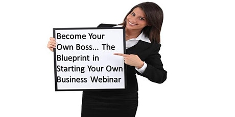 Become Your Own Boss...The Blueprint in Starting Your Own Business tickets