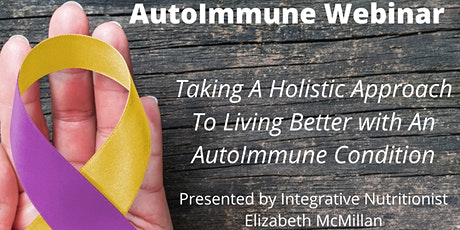 """""""Taking A Holistic Approach To Living Better With An AutoImmune Condition"""" tickets"""