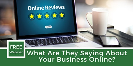 What Are They Saying About Your Business Online? tickets