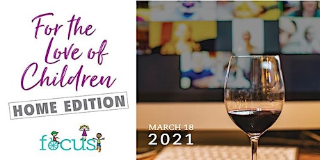 "FOCUS ""For the Love of Children-Home Edition"" Virtual Gala & Silent Auction tickets"