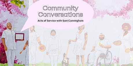 Community Conversations: Acts of Service with Sam Cunningham tickets