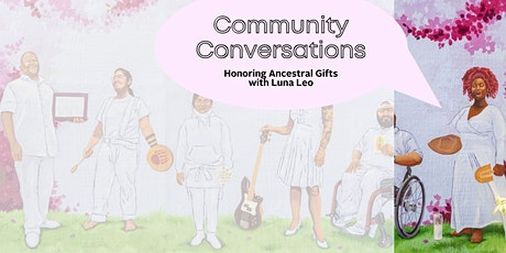 Community Conversations: Honoring Ancestral Gifts with Luna Leo tickets