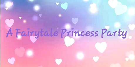 A FAIRYTALE PRINCESS PARTY tickets