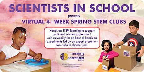 Spring STEM Club New Topics-Virtual 4-week  program by Scientists in School tickets