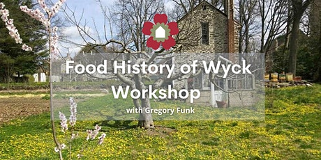 Food History of Wyck Workshop with Gregory Funk tickets